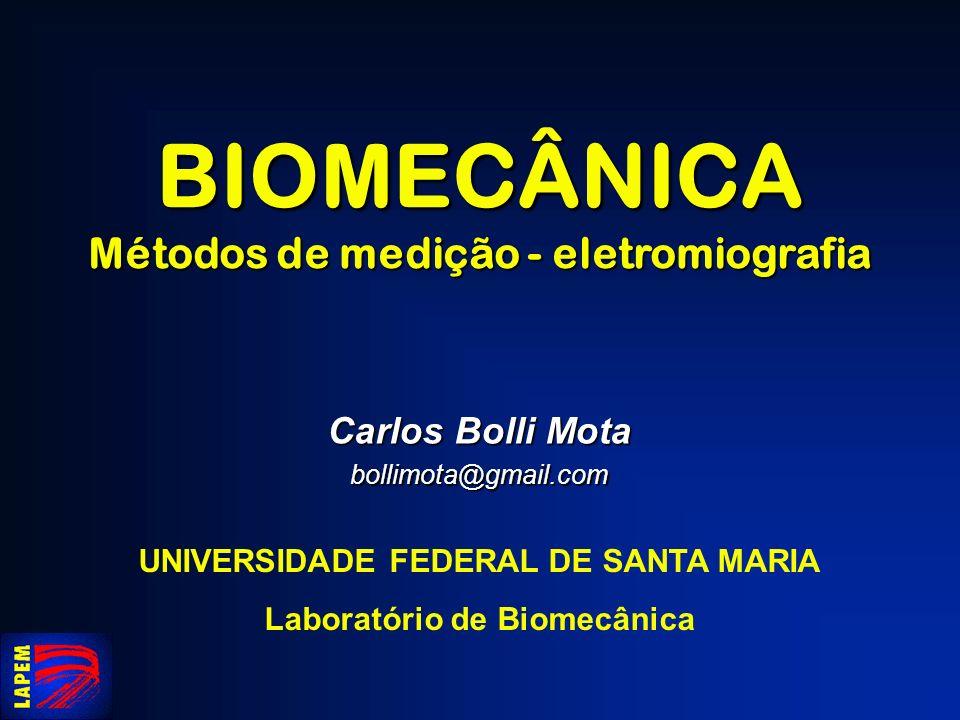 BIOMECÂNICA Métodos de medição - eletromiografia Carlos Bolli Mota bollimota@gmail.com UNIVERSIDADE FEDERAL DE SANTA MARIA Laboratório de Biomecânica
