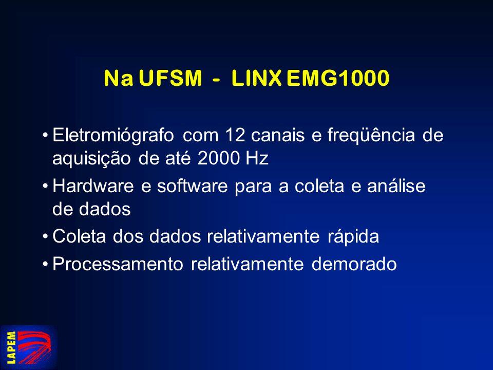 Na UFSM - LINX EMG1000 Eletromiógrafo com 12 canais e freqüência de aquisição de até 2000 Hz Hardware e software para a coleta e análise de dados Cole
