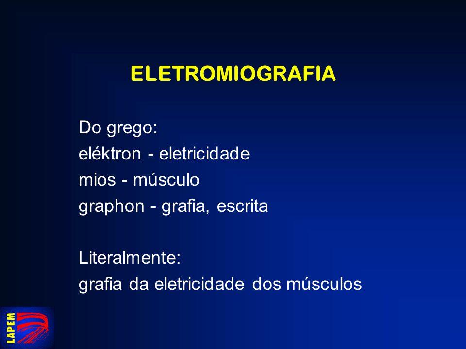 ELETROMIOGRAFIA Do grego: eléktron - eletricidade mios - músculo graphon - grafia, escrita Literalmente: grafia da eletricidade dos músculos