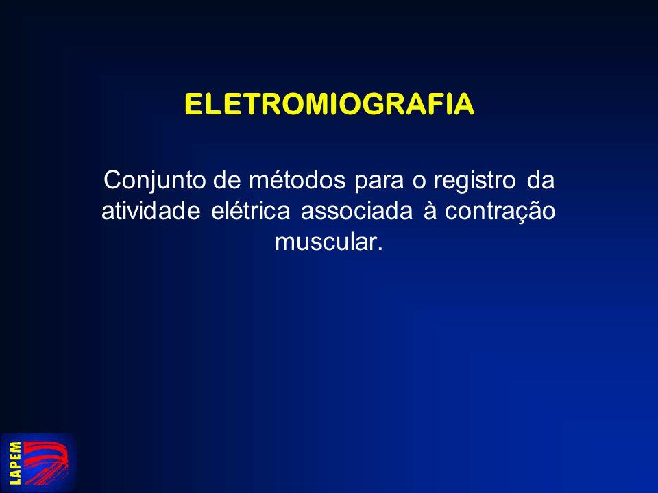 ELETROMIOGRAFIA Conjunto de métodos para o registro da atividade elétrica associada à contração muscular.