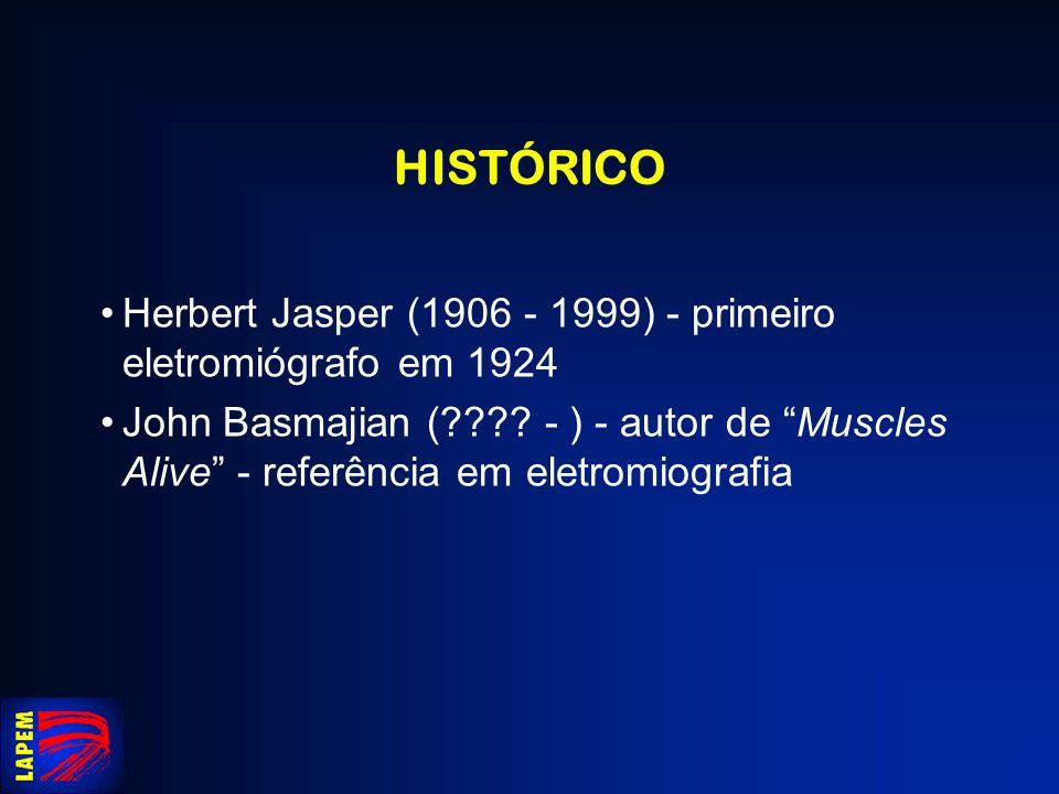HISTÓRICO Herbert Jasper (1906 - 1999) - primeiro eletromiógrafo em 1924 John Basmajian (???? - ) - autor de Muscles Alive - referência em eletromiogr
