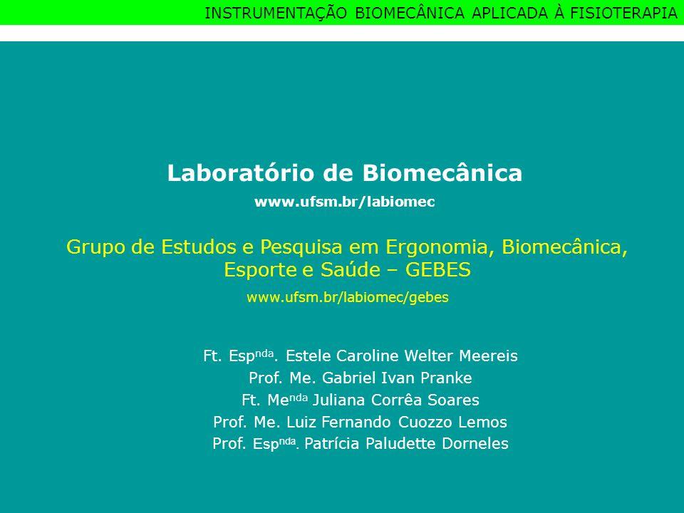 Grupo de Estudos e Pesquisa em Ergonomia, Biomecânica, Esporte e Saúde INSTRUMENTAÇÃO BIOMECÂNICA APLICADA À FISIOTERAPIA Laboratório de Biomecânica w
