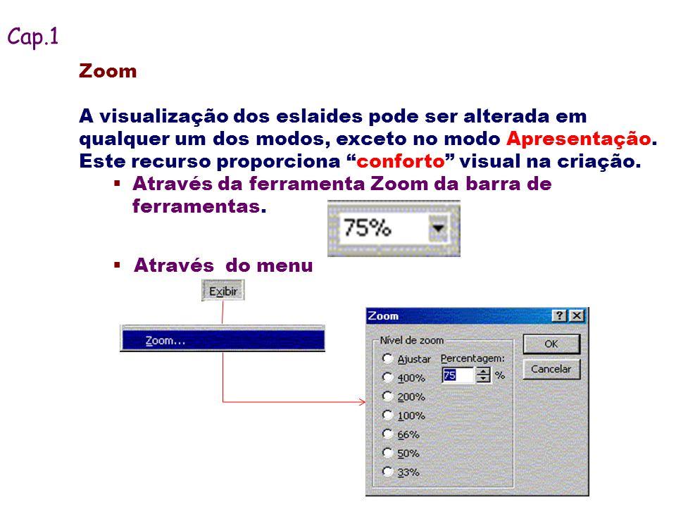 Zoom A visualização dos eslaides pode ser alterada em qualquer um dos modos, exceto no modo Apresentação. Este recurso proporciona conforto visual na