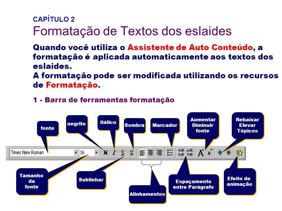 CAPÍTULO 2 Formatação de Textos dos eslaides Quando você utiliza o Assistente de Auto Conteúdo, a formatação é aplicada automaticamente aos textos dos