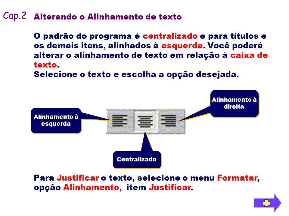 Alterando o Alinhamento de texto O padrão do programa é centralizado e para títulos e os demais itens, alinhados à esquerda. Você poderá alterar o ali