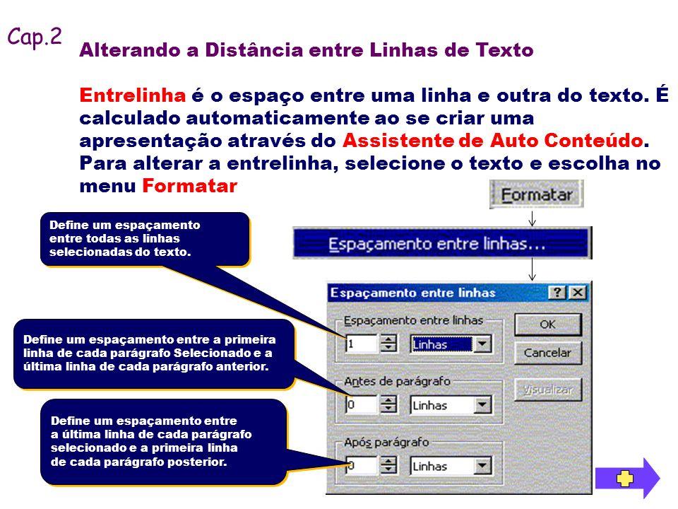 Alterando a Distância entre Linhas de Texto Entrelinha é o espaço entre uma linha e outra do texto. É calculado automaticamente ao se criar uma aprese