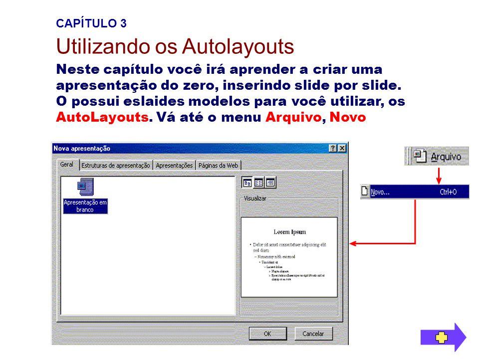 CAPÍTULO 3 Utilizando os Autolayouts Neste capítulo você irá aprender a criar uma apresentação do zero, inserindo slide por slide. O possui eslaides m