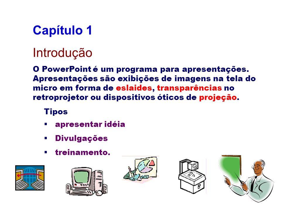 Introdução O PowerPoint é um programa para apresentações. Apresentações são exibições de imagens na tela do micro em forma de eslaides, transparências