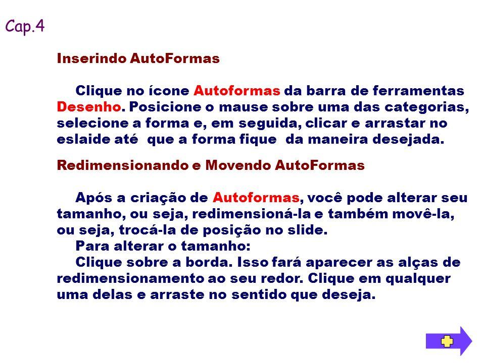 Inserindo AutoFormas Clique no ícone Autoformas da barra de ferramentas Desenho. Posicione o mause sobre uma das categorias, selecione a forma e, em s