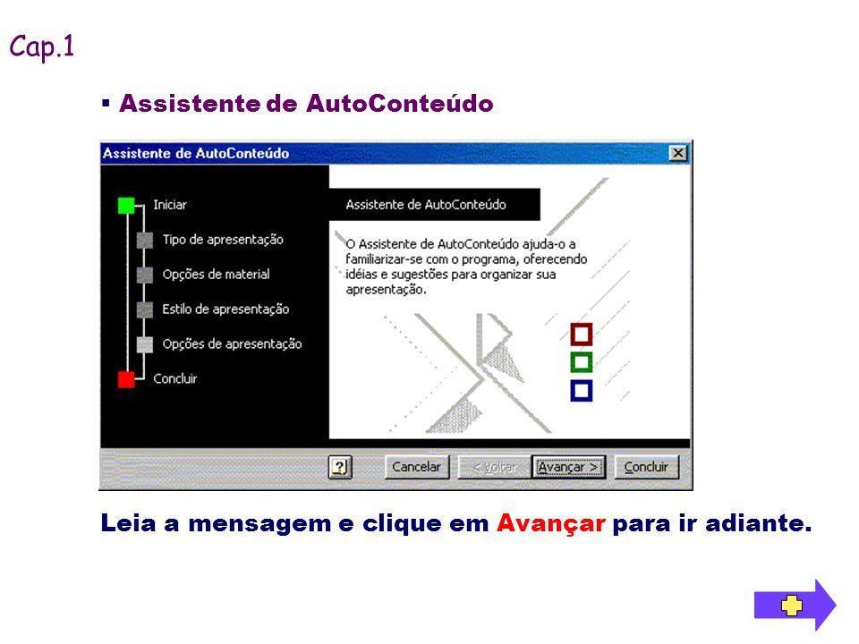 Assistente de AutoConteúdo Leia a mensagem e clique em Avançar para ir adiante. Cap.1