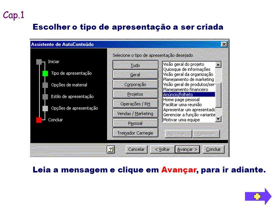 Escolher o tipo de apresentação a ser criada Cap.1 Leia a mensagem e clique em Avançar, para ir adiante.