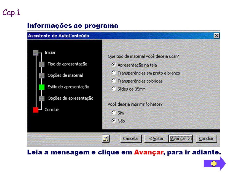 Informações ao programa Cap.1 Leia a mensagem e clique em Avançar, para ir adiante.