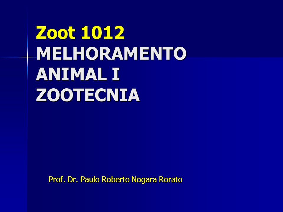Zoot 1012 MELHORAMENTO ANIMAL I ZOOTECNIA Prof. Dr. Paulo Roberto Nogara Rorato