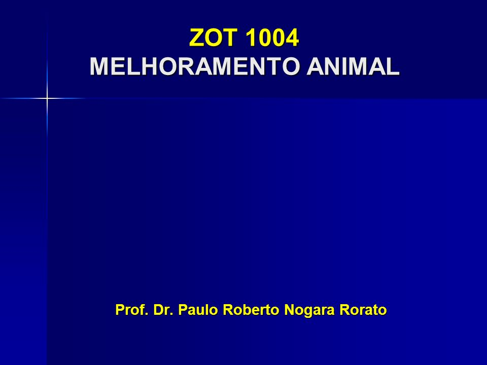 ZOT 1004 MELHORAMENTO ANIMAL Prof. Dr. Paulo Roberto Nogara Rorato