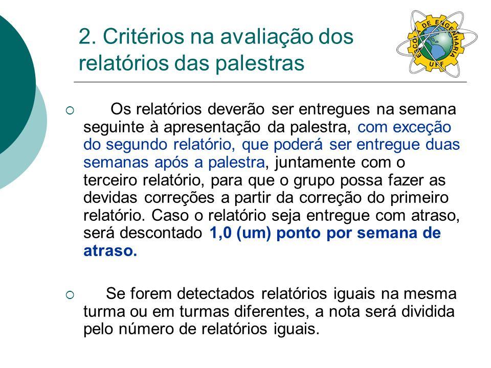 2. Critérios na avaliação dos relatórios das palestras Os relatórios deverão ser entregues na semana seguinte à apresentação da palestra, com exceção