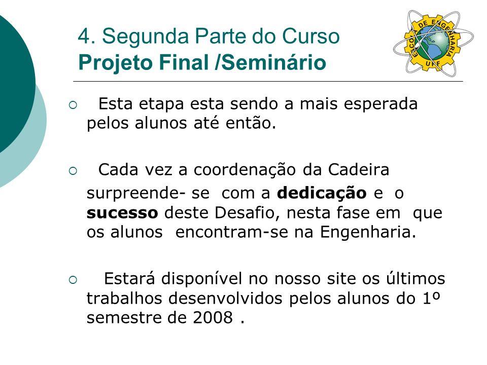 4. Segunda Parte do Curso Projeto Final /Seminário Esta etapa esta sendo a mais esperada pelos alunos até então. Cada vez a coordenação da Cadeira sur