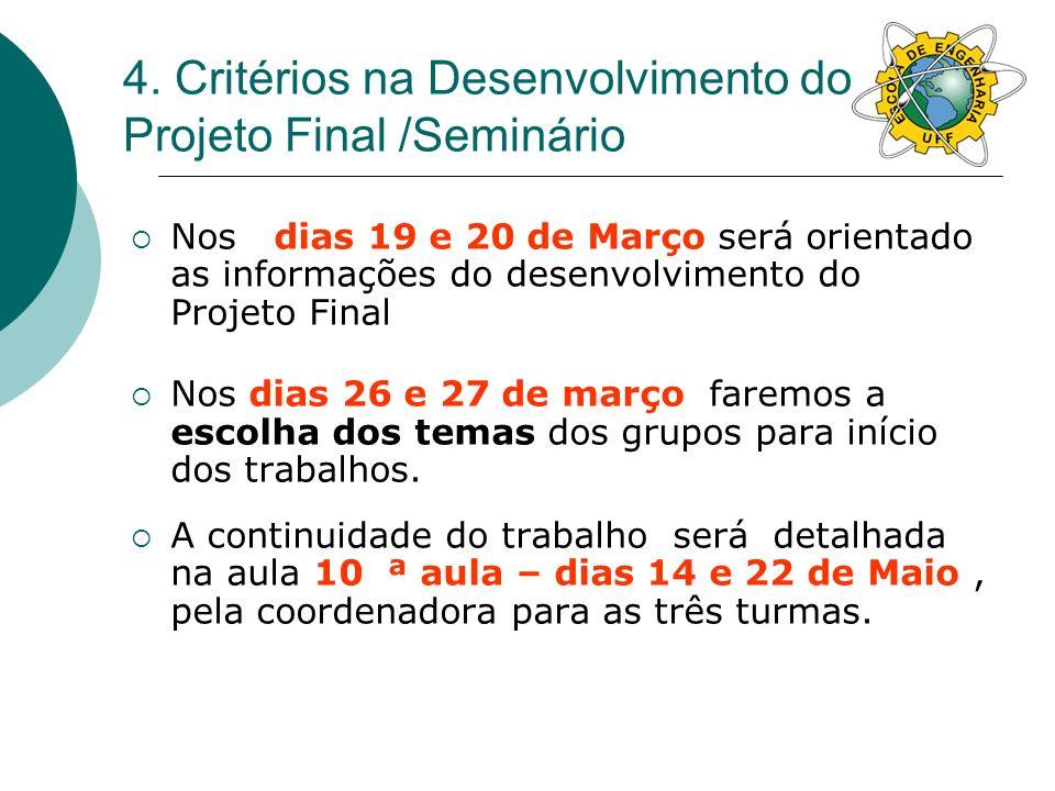 4. Critérios na Desenvolvimento do Projeto Final /Seminário Nos dias 19 e 20 de Março será orientado as informações do desenvolvimento do Projeto Fina