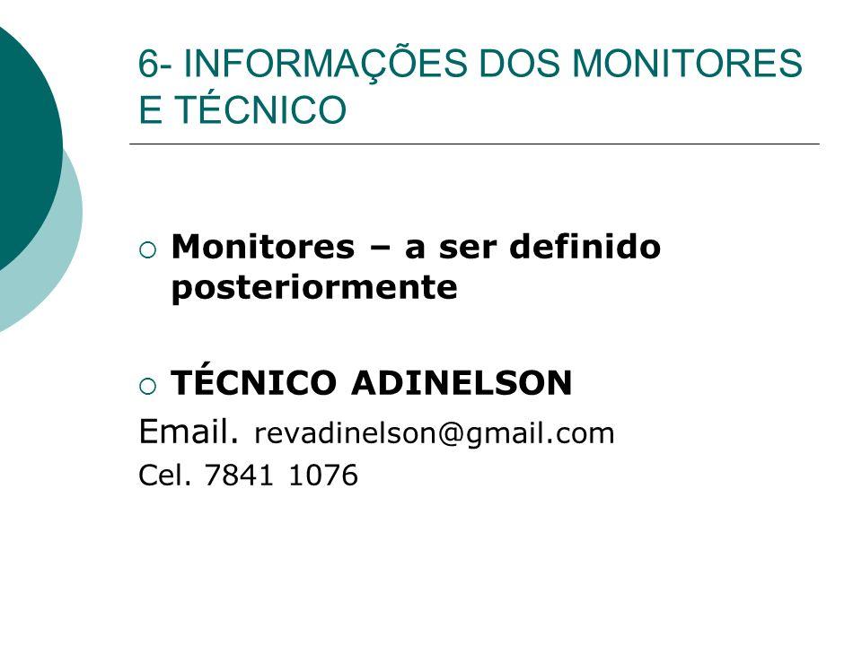 6- INFORMAÇÕES DOS MONITORES E TÉCNICO Monitores – a ser definido posteriormente TÉCNICO ADINELSON Email.