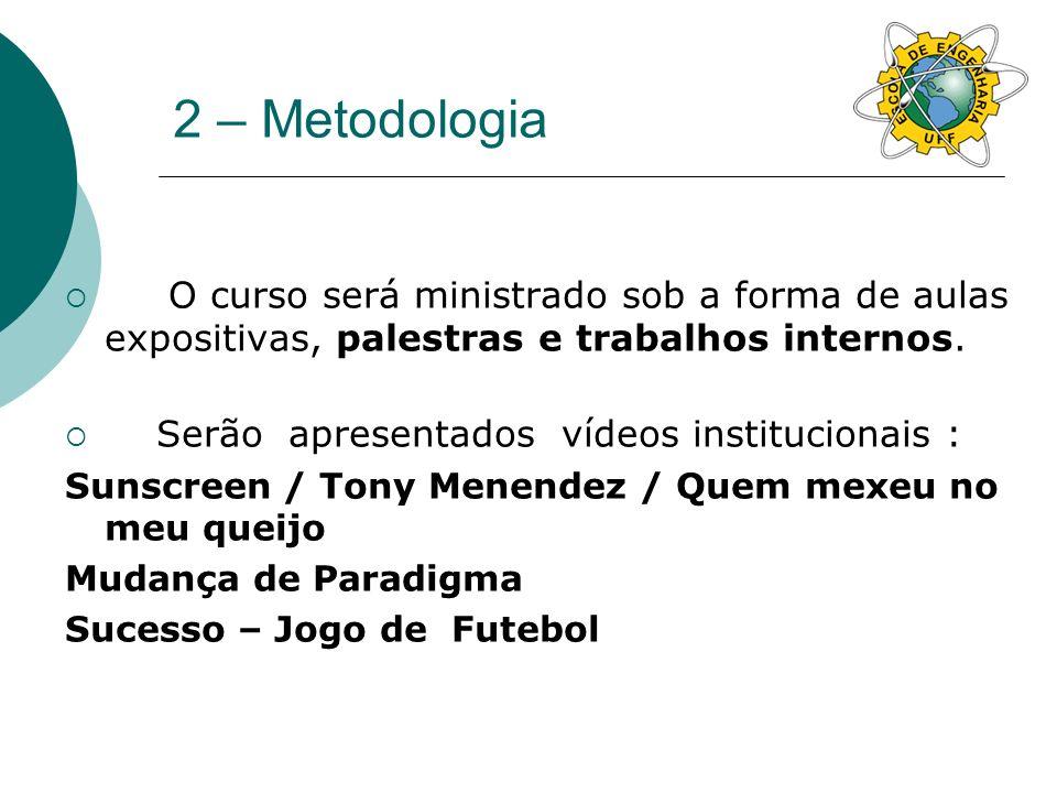 3 - Desenvolvimento O curso está estruturado em módulos: 1ª etapa: Palestras Técnicas 2ª etapa: Teoria Básica e Conceitos de Metodologia Científica e Elaboração do Projeto Final de Curso