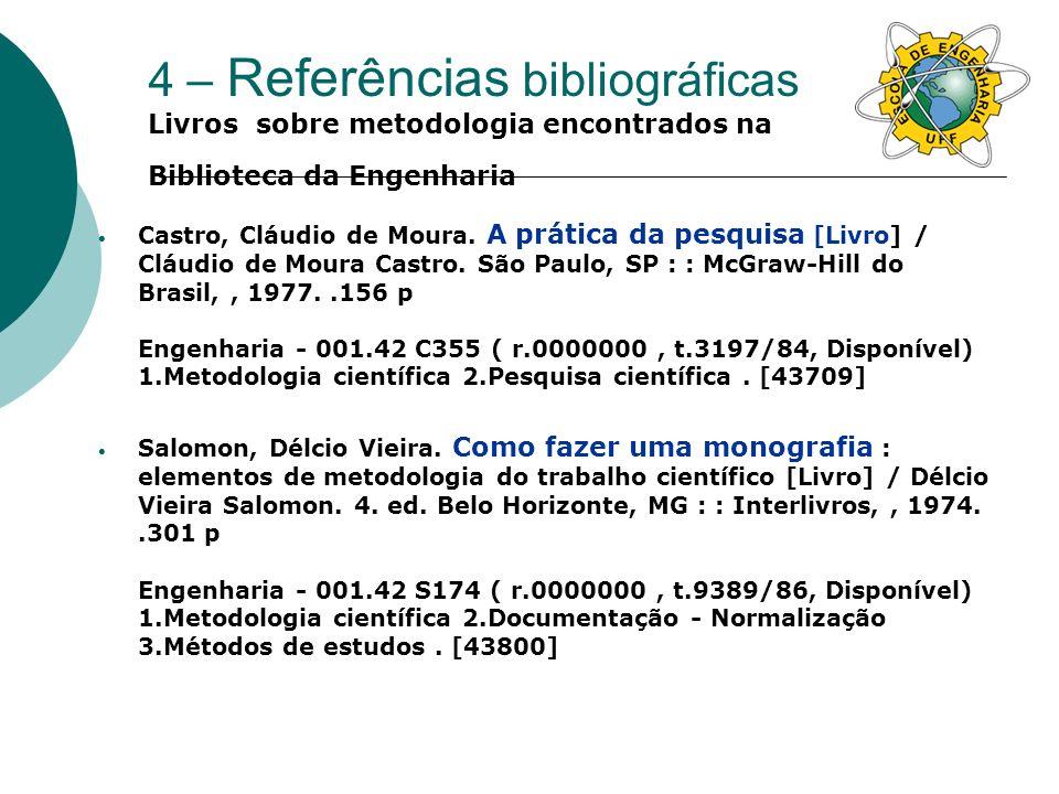 4 – Referências bibliográficas Livros sobre metodologia encontrados na Biblioteca da Engenharia Educação em engenharia : metodologia [Livro] / Organizadores Danilo Pereira Pinto, Jorge Luiz do Nascimento.