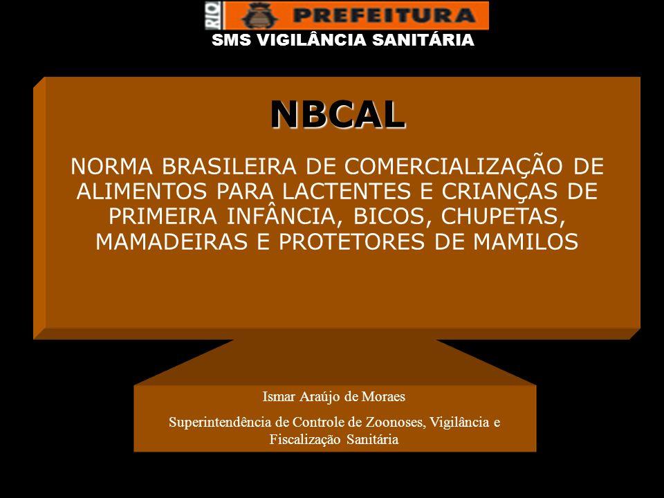 Ismar Araújo de Moraes Superintendência de Controle de Zoonoses, Vigilância e Fiscalização Sanitária NBCAL NORMA BRASILEIRA DE COMERCIALIZAÇÃO DE ALIM