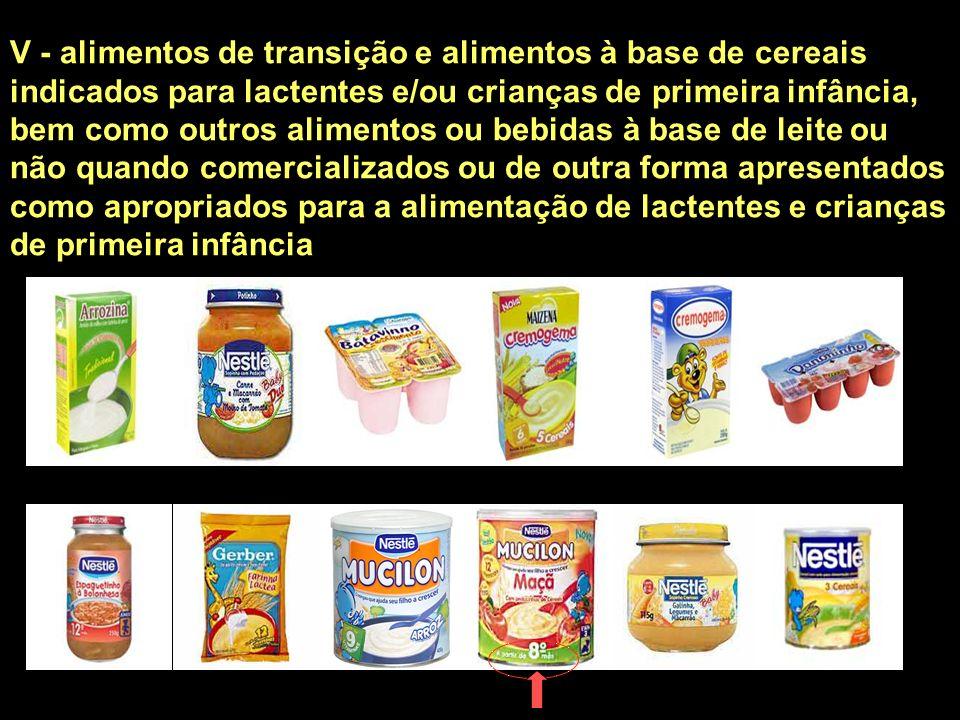 V - alimentos de transição e alimentos à base de cereais indicados para lactentes e/ou crianças de primeira infância, bem como outros alimentos ou beb