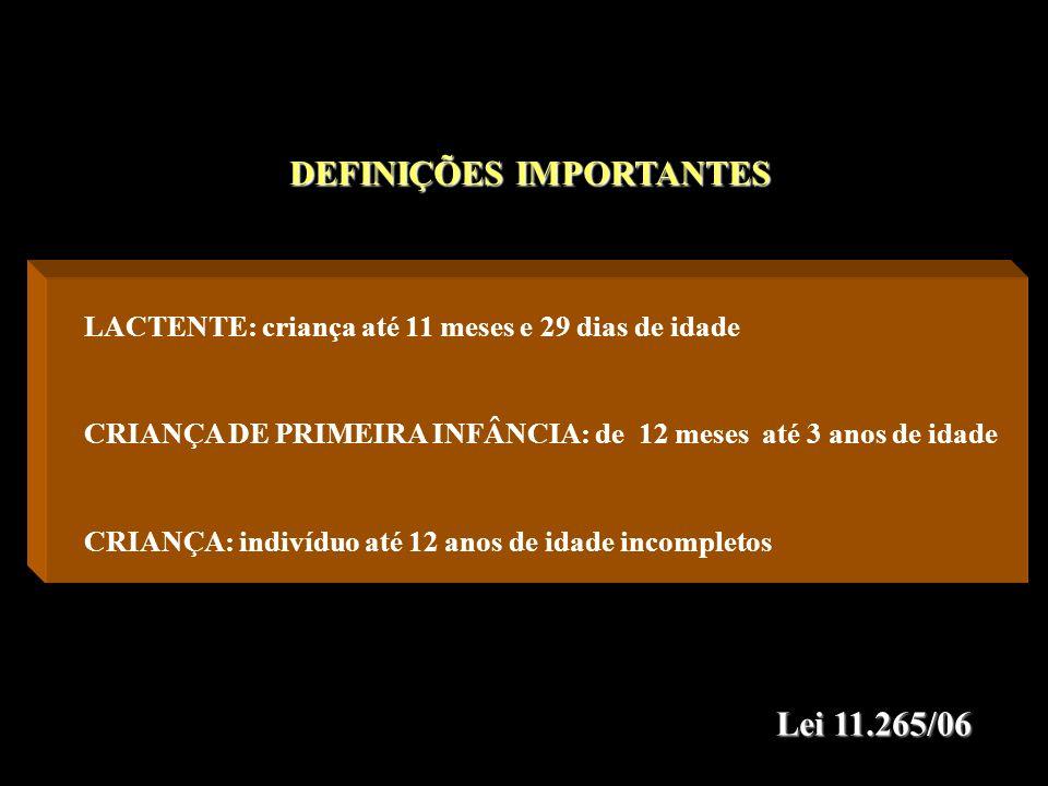 LACTENTE: criança até 11 meses e 29 dias de idade CRIANÇA DE PRIMEIRA INFÂNCIA: de 12 meses até 3 anos de idade CRIANÇA: indivíduo até 12 anos de idad