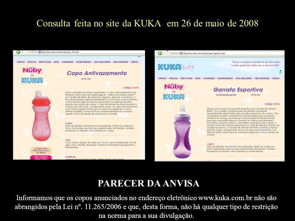 PARECER DA ANVISA Informamos que os copos anunciados no endereço eletrônico www.kuka.com.br não são abrangidos pela Lei nº. 11.265/2006 e que, desta f