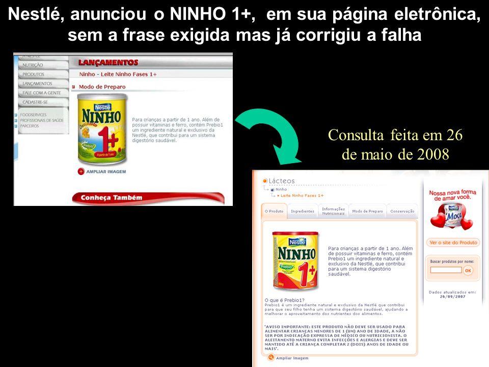 Nestlé, anunciou o NINHO 1+, em sua página eletrônica, sem a frase exigida mas já corrigiu a falha Consulta feita em 26 de maio de 2008