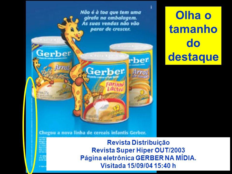 Revista Distribuição Revista Super Hiper OUT/2003 Página eletrônica GERBER NA MÍDIA. Visitada 15/09/04 15:40 h Olha o tamanho do destaque