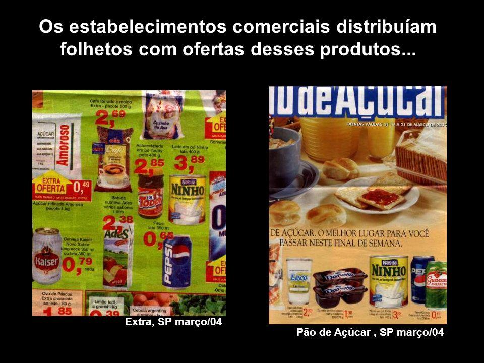 Os estabelecimentos comerciais distribuíam folhetos com ofertas desses produtos... Extra, SP março/04 Pão de Açúcar, SP março/04