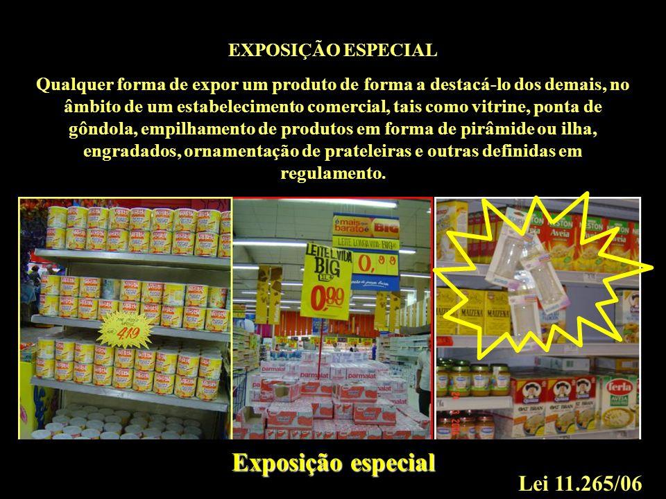 Exposição especial EXPOSIÇÃO ESPECIAL Qualquer forma de expor um produto de forma a destacá-lo dos demais, no âmbito de um estabelecimento comercial,