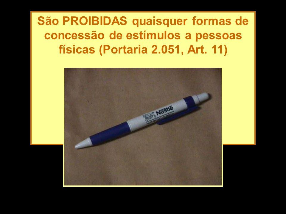 São PROIBIDAS quaisquer formas de concessão de estímulos a pessoas físicas (Portaria 2.051, Art. 11) Brinde – consultório médico, São Paulo, 2002