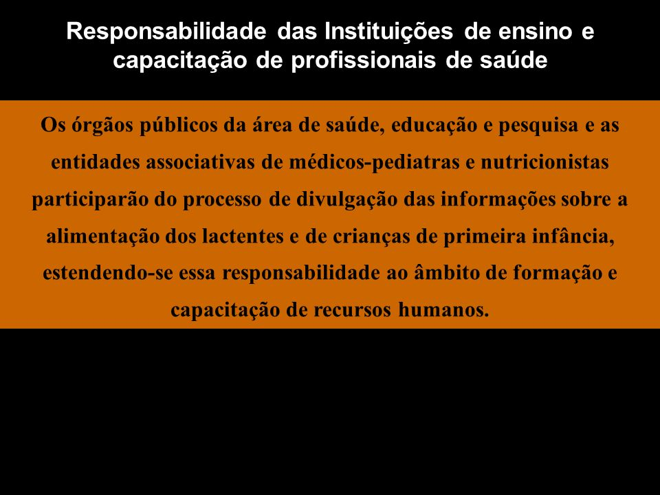 Responsabilidade das Instituições de ensino e capacitação de profissionais de saúde Os órgãos públicos da área de saúde, educação e pesquisa e as enti