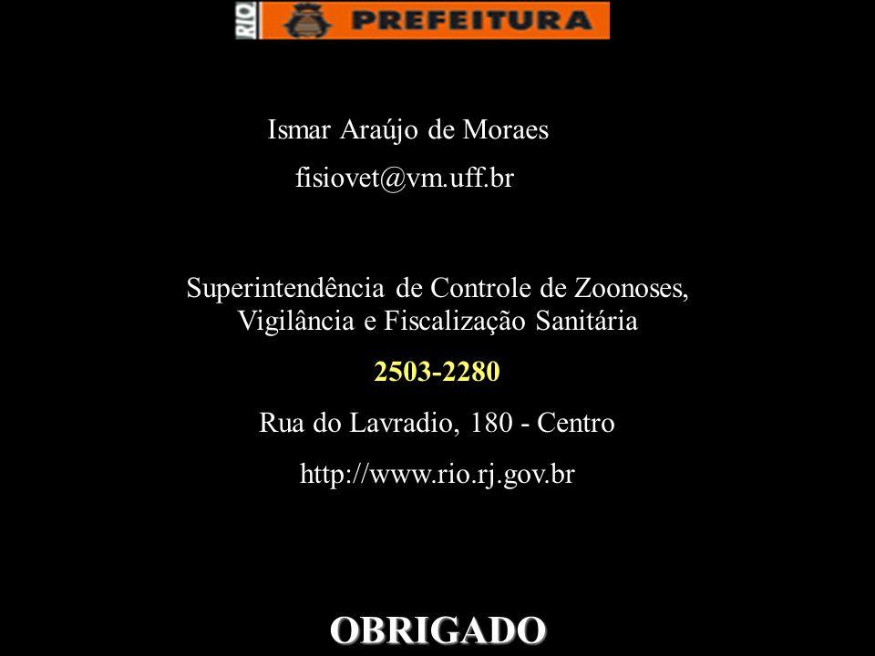 OBRIGADO fisiovet@vm.uff.br Superintendência de Controle de Zoonoses, Vigilância e Fiscalização Sanitária 2503-2280 Rua do Lavradio, 180 - Centro http