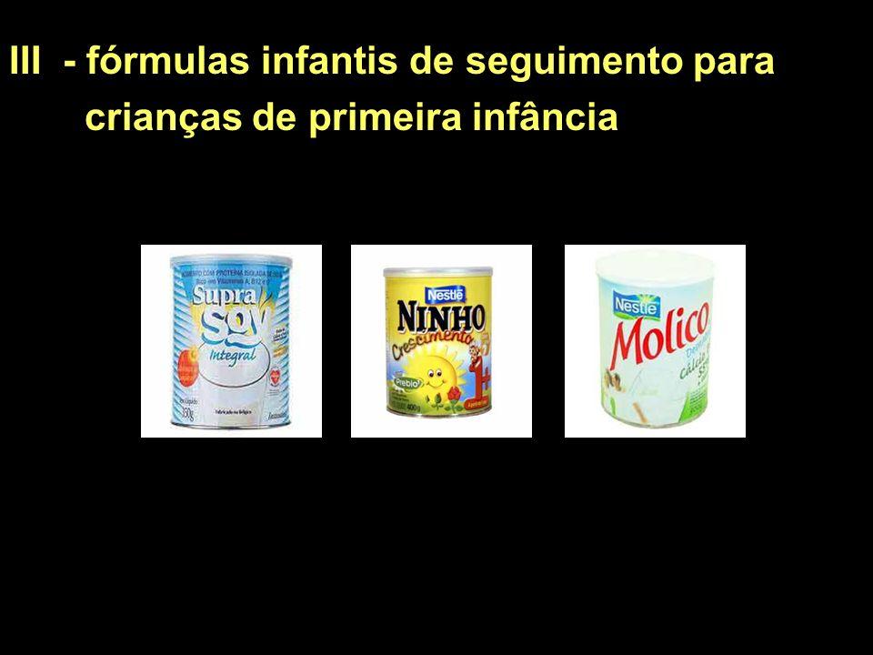 III - fórmulas infantis de seguimento para crianças de primeira infância