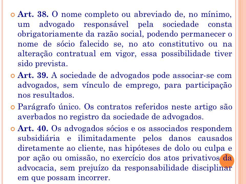 REG. GERAL Art. 4º A prática de atos privativos de advocacia, por profissionais e sociedades não inscritos na OAB, constitui exercício ilegal da profi