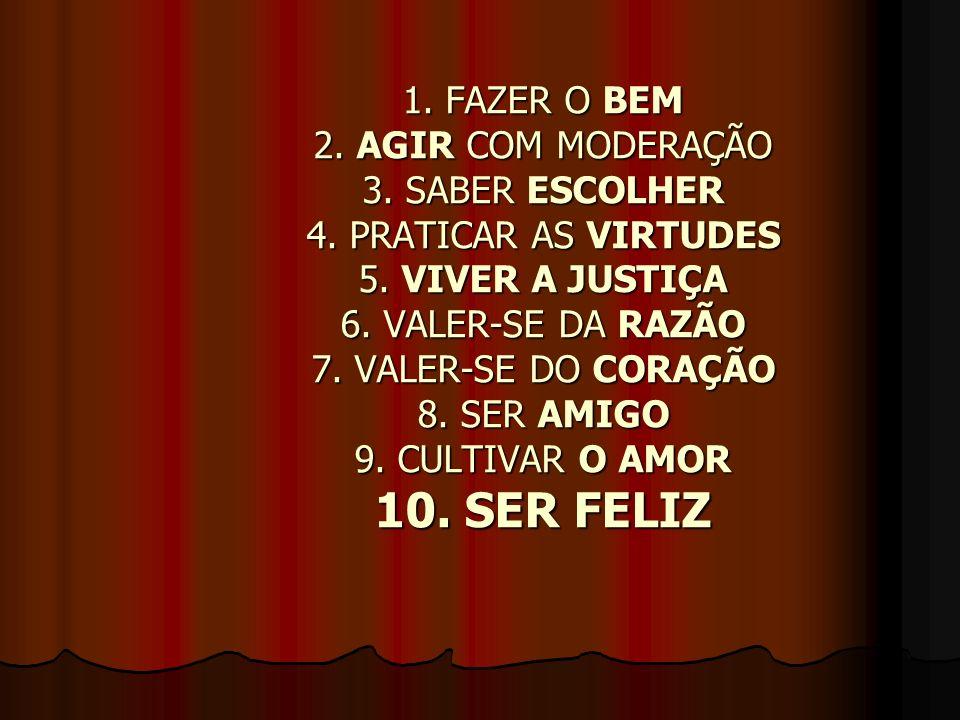 1.FAZER O BEM 2. AGIR COM MODERAÇÃO 3. SABER ESCOLHER 4.