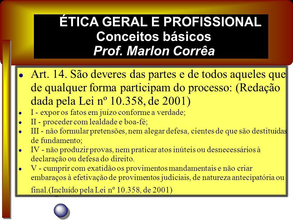 ÉTICA GERAL E PROFISSIONAL Conceitos básicos Prof. Marlon Corrêa - No Processo Civil temos 3 capacidades: 1ª.) Capacidade de ser parte (capacidade de