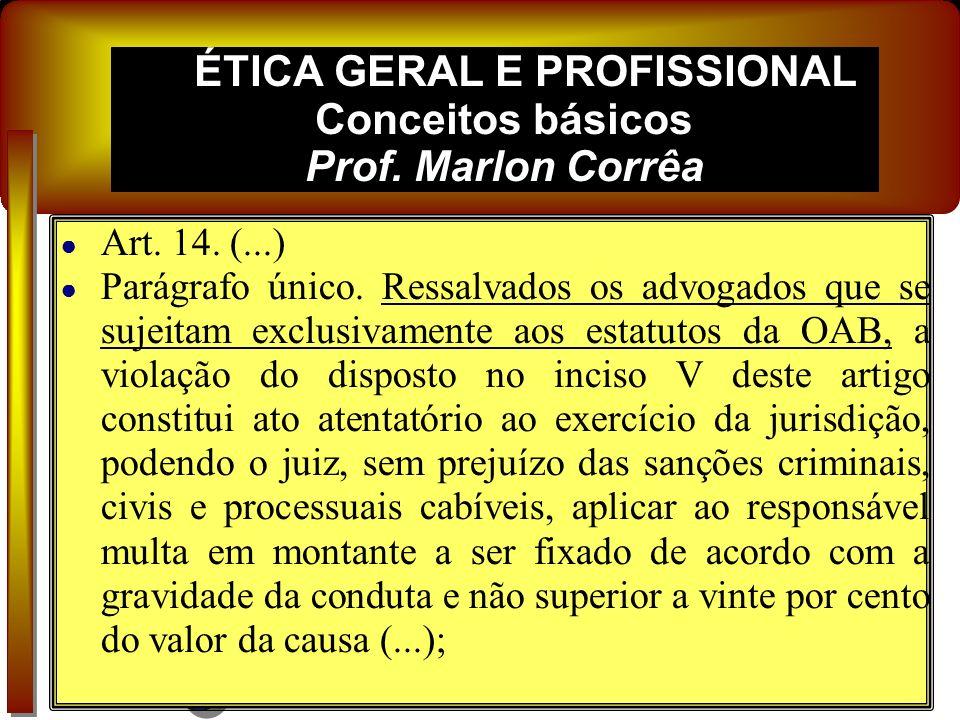 ÉTICA GERAL E PROFISSIONAL Conceitos básicos Prof. Marlon Corrêa Art. 14. São deveres das partes e de todos aqueles que de qualquer forma participam d