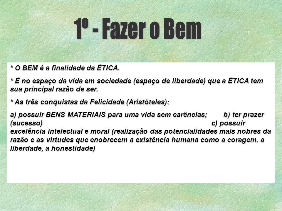 O BEM é a finalidade da ÉTICA.* O BEM é a finalidade da ÉTICA.