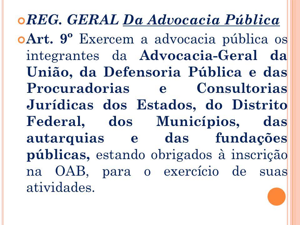 Art. 3o O exercício da atividade de advocacia no território brasileiro e a denominação de advogado são privativos dos inscritos na Ordem dos Advogados