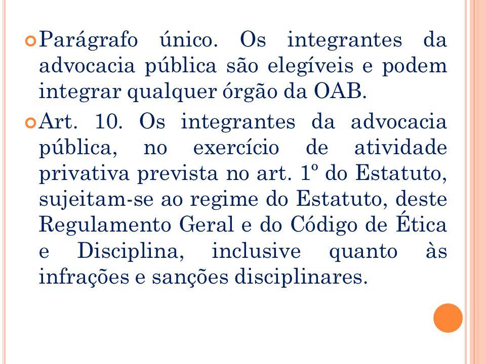 REG. GERAL Da Advocacia Pública Art. 9º Exercem a advocacia pública os integrantes da Advocacia-Geral da União, da Defensoria Pública e das Procurador