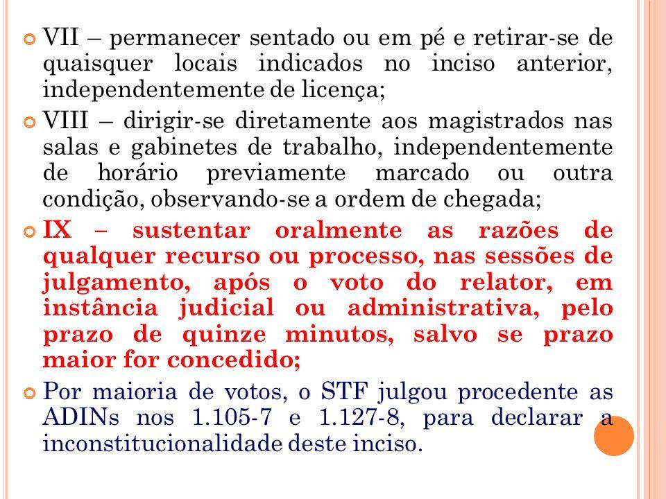 VI – ingressar livremente: a ) nas salas de sessões dos Tribunais, mesmo além dos cancelos que separam a parte reservada aos magistrados; b ) nas sala