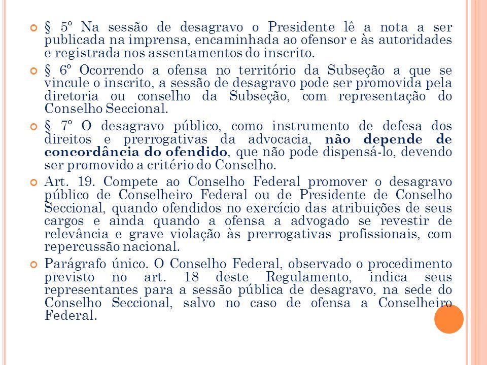 XVII – ser publicamente desagravado, quando ofendido no exercício da profissão ou em razão dela; Reg.Geral - Seção II - Do Desagravo Público Art. 18.