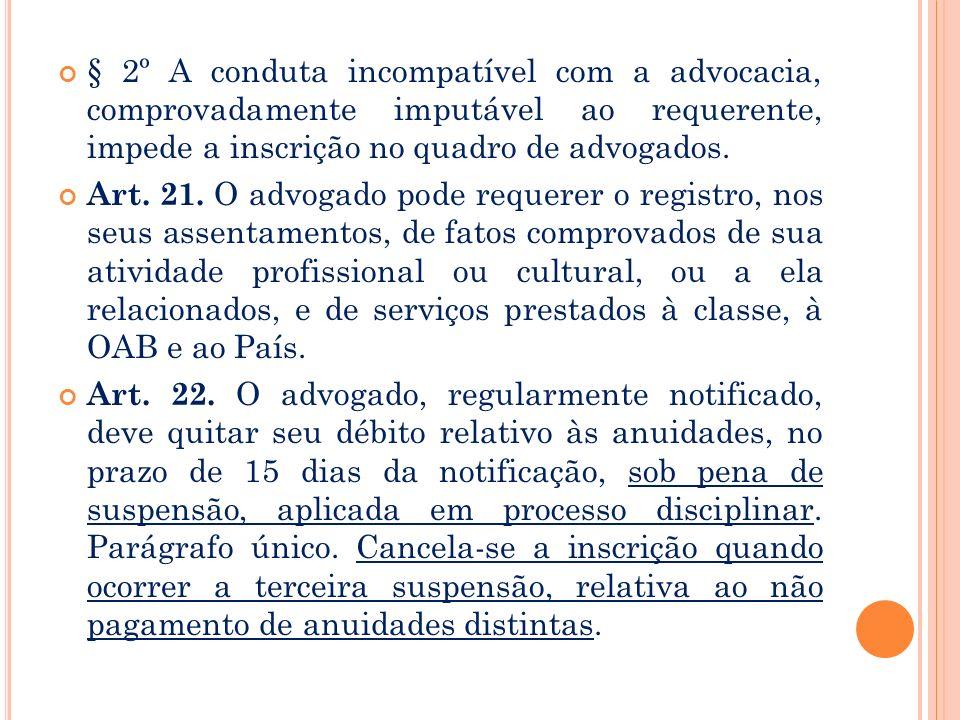 Regulamento geral Cap. III - Da inscrição na OAB Art. 20. O requerente à inscrição principal no quadro de advogados presta o seguinte compromisso pera