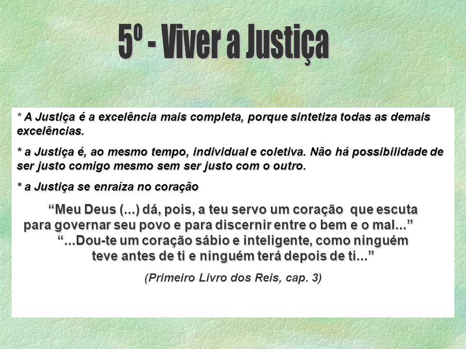 A Justiça é a excelência mais completa, porque sintetiza todas as demais excelências.