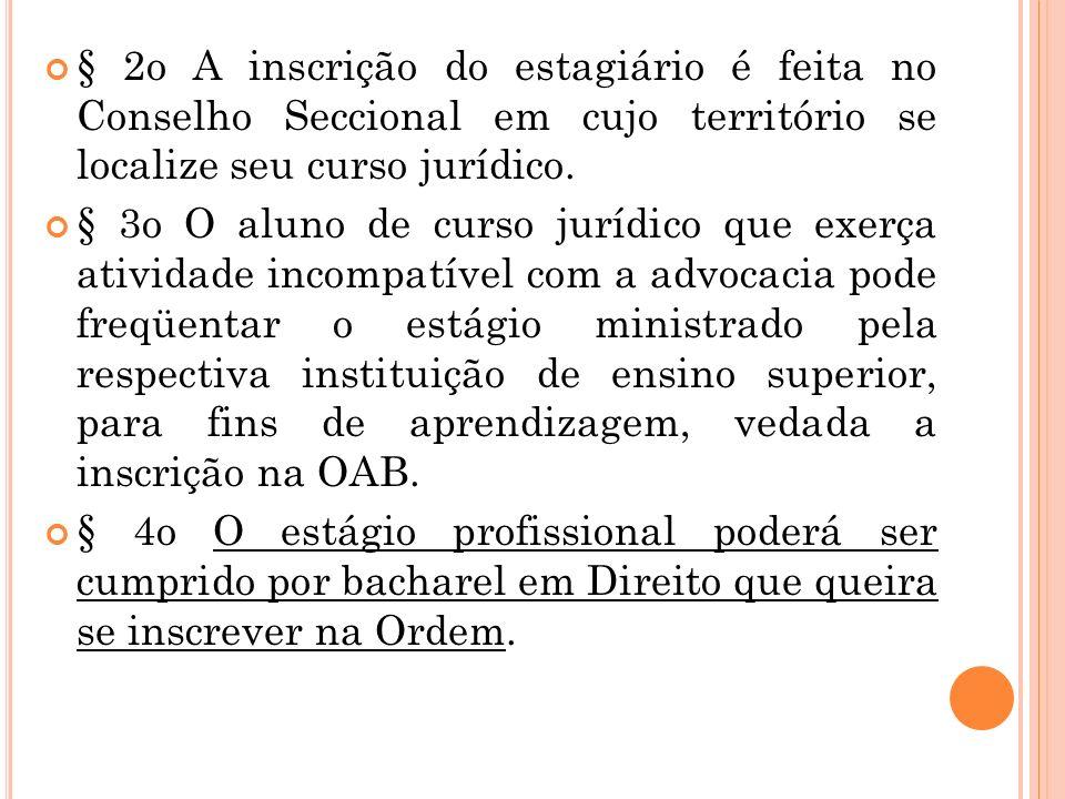 Art. 9o Para inscrição como estagiário é necessário: I – preencher os requisitos mencionados nos incisos I, III, V, VI e VII do artigo 8o; II – ter si