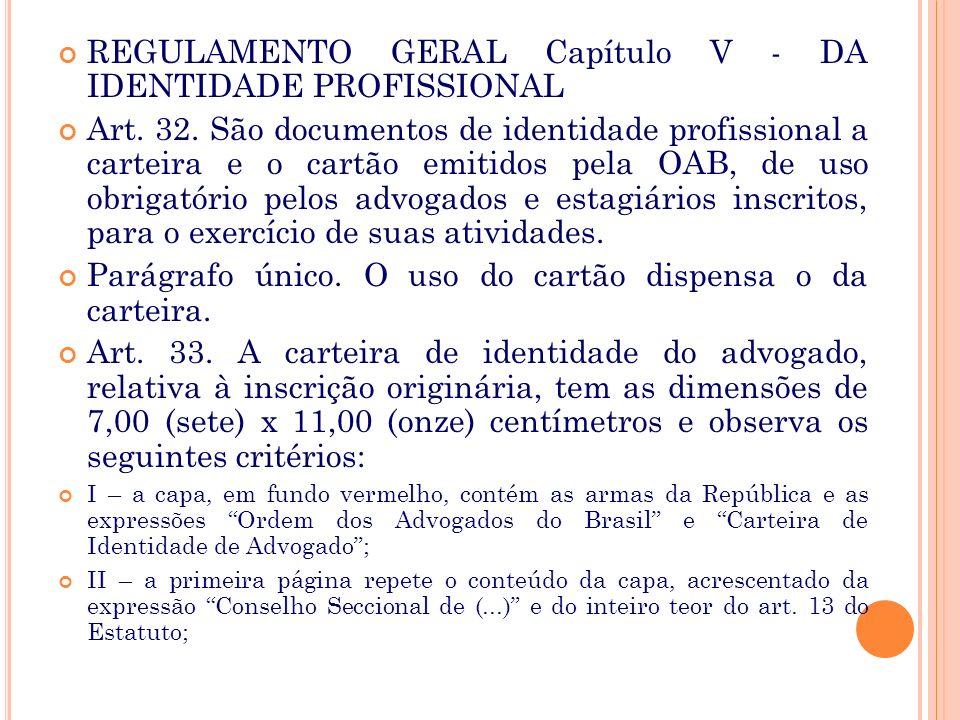 Art. 13. O documento de identidade profissional, na forma prevista no Regulamento Geral, é de uso obrigatório no exercício da atividade de advogado ou