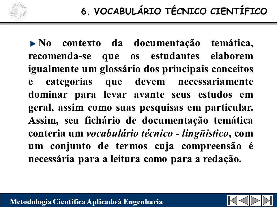 6. VOCABULÁRIO TÉCNICO CIENTÍFICO Metodologia Científica Aplicado à Engenharia No contexto da documentação temática, recomenda-se que os estudantes el